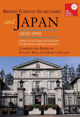 British Foreign Secretaries and Japan, 1850-1990: Aspects of the Evolution of British Foreign Policy