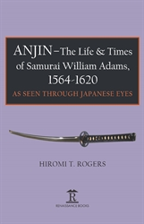 Anjin The Life and Times of Samurai William Adams 1564-1620
