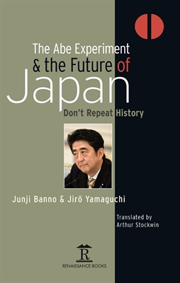 The Abe Experiment and The Future of Japan: Don't Repeat History