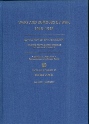 Wars and Rumours of War, 1918-1945. Japan, the West and Asia Pacific. Selected Contemporary Readings on Crises and Conflict. Series 1: 1918-1937: From Armistice to North China