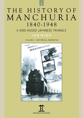 The History of Manchuria, 1840-1948. A Sino-Russo-Japanese Triangle