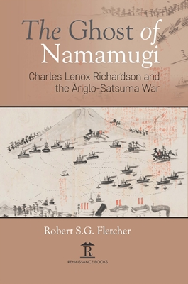 The Ghost of Namamugi: Charles Lenox Richardson and the Anglo-Satsuma War