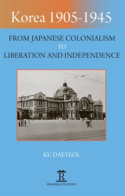 Korea 1905–1945: From Japanese Colonialism to Liberation and Independence