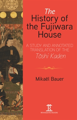 The History of the Fujiwara House An Introduction to and Translation of  the Tōshi Kaden
