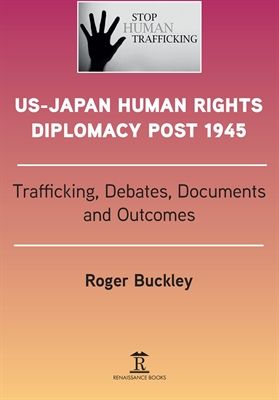 US-Japan Human Rights Diplomacy Post 1945: Trafficking, Debates, Documents  and Outcomes