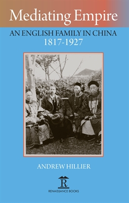 Mediating Empire: An English Family in China 1817–1927