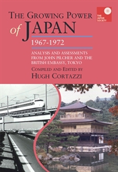 The Growing Power of Japan 1967-1972 Analysis and Assessments from John Pilcher and the British Embassy Tokyo