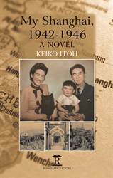 My Shanghai 1942-1946 A Novel