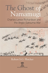 The Ghost of Namamugi Charles Lenox Richardson and the Anglo-Satsuma War