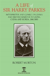 A Life of Sir Harry Parkes British Minister to Japan China  and Korea 18651885