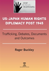 US-Japan Human Rights Diplomacy Post 1945 Trafficking Debates Documents  and Outcomes
