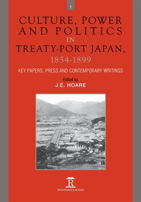 Culture, Power and Politics in Treaty-Port Japan, 1854-1899. Key Papers, Press and Contemporary Writings
