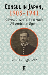 Consul in Japan 1903-1941 Oswald Whites Memoir All Ambition Spent